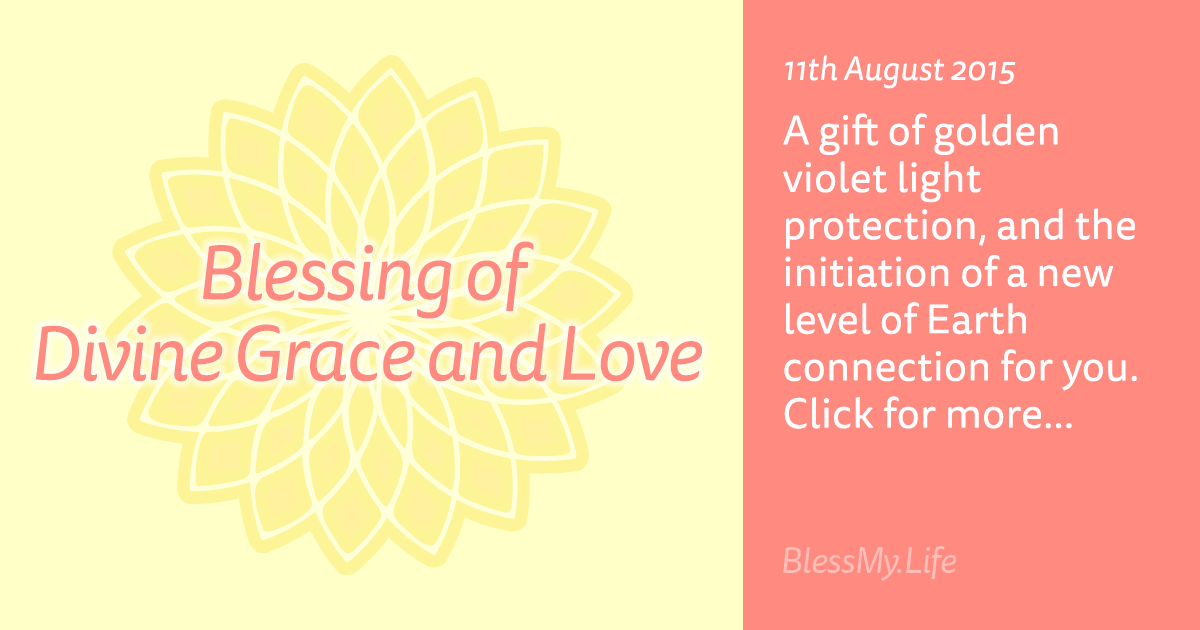 Blessing of Divine Grace and Love - 11th August 2015
