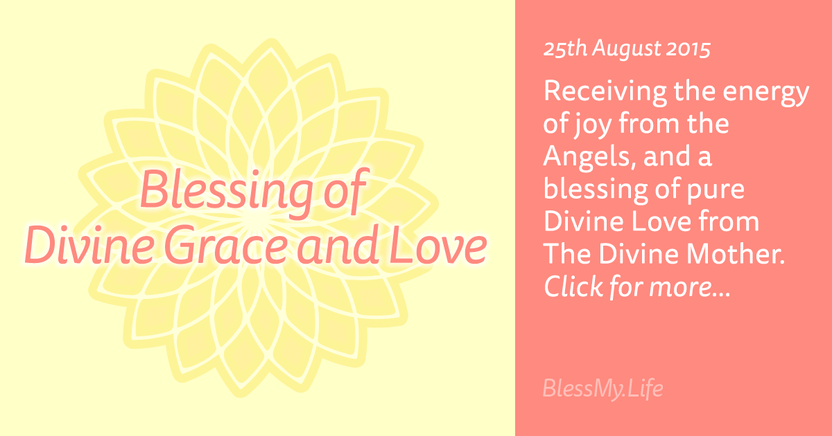 Blessing of Divine Grace and Love - 25th August 2015
