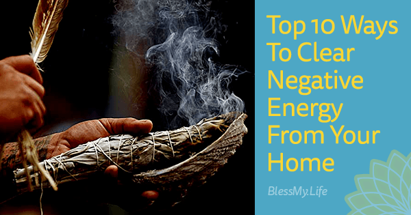 Top 10 Ways To Clear Negative Energy From Your Home