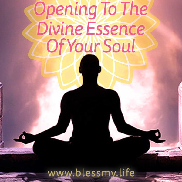 Opening To The Divine Essence Of Your Soul