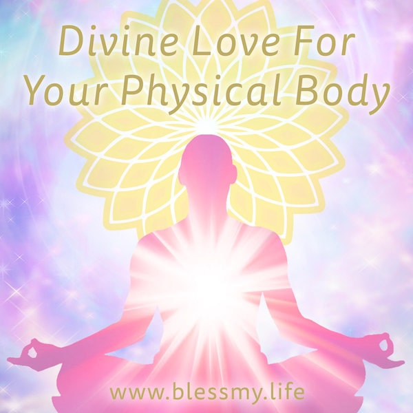 Divine Love For Your Physical Body