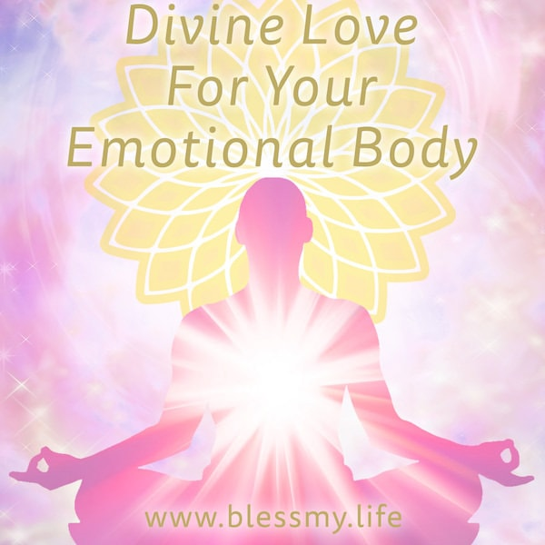 Divine Love For Your Emotional Body