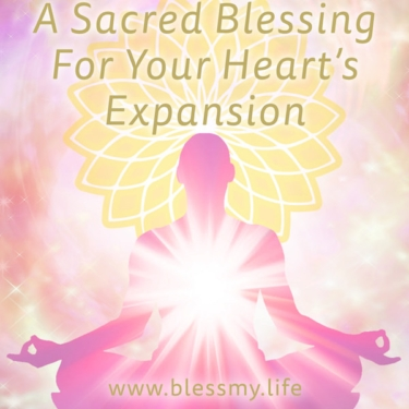 A Sacred Blessing For Your Heart's Expansion